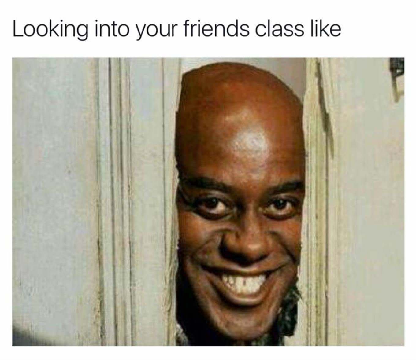 Looking into your friends class like meme